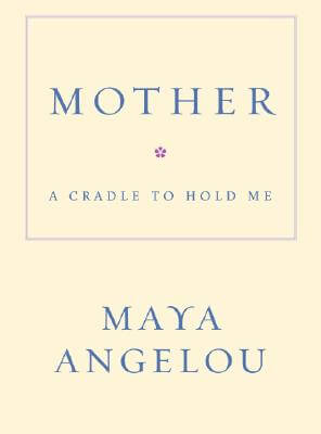 Click for more detail about Mother: A Cradle to Hold Me by Maya Angelou