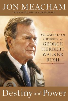 Click for more detail about Destiny and Power: The American Odyssey of George Herbert Walker Bush by Jon Meacham