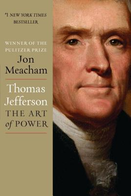 Click for more detail about Thomas Jefferson: The Art of Power by Jon Meacham
