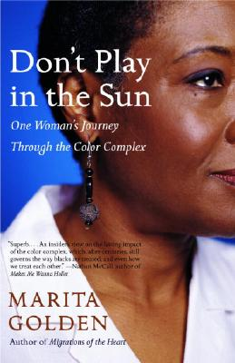 Click for more detail about Don't Play in the Sun: One Woman's Journey Through the Color Complex by Marita Golden