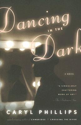 Click for more detail about Dancing in the Dark by Caryl Phillips