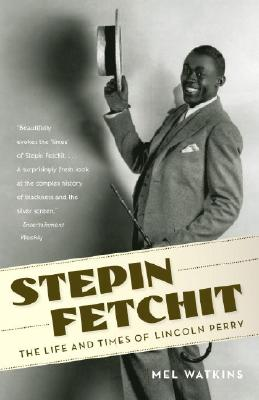Click for more detail about Stepin Fetchit: The Life & Times of Lincoln Perry by Mel Watkins