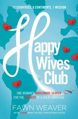Click for more detail about Happy Wives Club: One Woman's Worldwide Search for the Secrets of a Great Marriage by Fawn Weaver