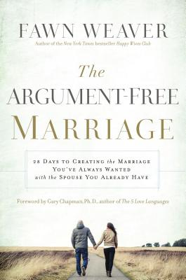 Click for more detail about The Argument-Free Marriage: 28 Days to Creating the Marriage You've Always Wanted with the Spouse You Already Have by Fawn Weaver