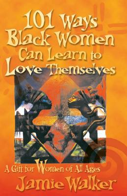 Click for more detail about 101 Ways Black Women Can Learn to Love Themselves by Jamie Walker