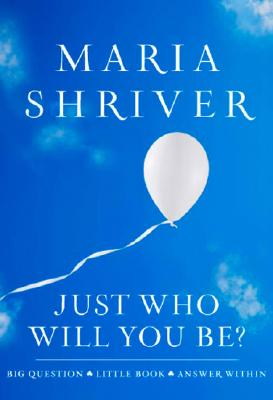 Click for more detail about Just Who Will You Be?: Big Question. Little Book. Answer Within. (ROUGHCUT) by Maria Shriver
