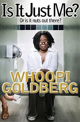 Click for more detail about Is It Just Me?: Or Is It Nuts Out There? by Whoopi Goldberg