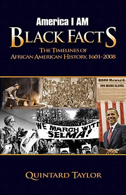 Click for more detail about America I AM Black Facts: The Timelines of African American History, 1601-2008 by Quintard Taylor
