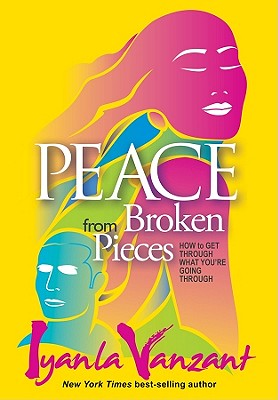 Click for a larger image of Peace From Broken Pieces: How to Get Through What You're Going Through