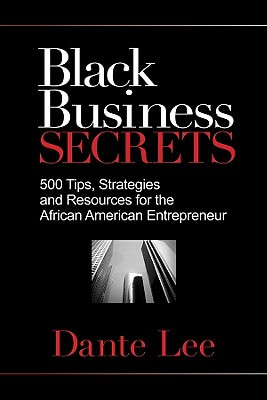 Click for a larger image of Black Business Secrets: 500 Tips, Strategies, And Resources For The African American Entrepreneur