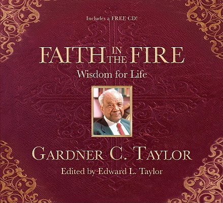 Click for more detail about Faith In The Fire: Wisdom For Life by Gardner C. Taylor