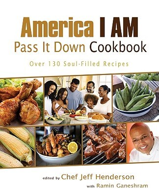Click for more detail about America I Am Pass It Down Cookbook: Over 130 Soul-Filled Recipes by Jeff Henderson