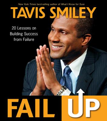 Click for more detail about Fail Up: 20 Lessons on Building Success from Failure by Tavis Smiley