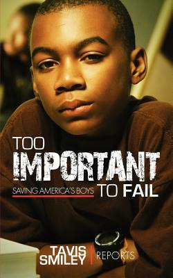 Click for a larger image of Too Important To Fail: Saving America's Boys (Tavis Smiley Reports)