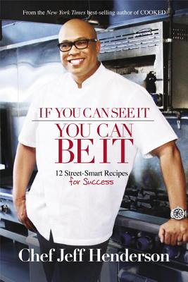 Click for more detail about If You Can See It, You Can Be It: 12 Street-Smart Recipes For Success by Jeff Henderson
