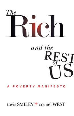 Click for more detail about The Rich And The Rest Of Us: A Poverty Manifesto by Tavis Smiley and Cornel West