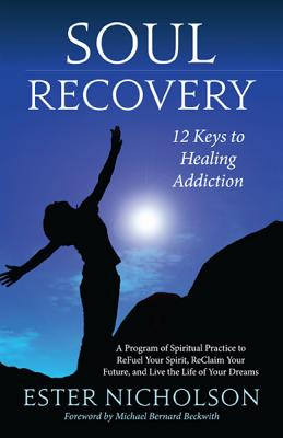 Click for more detail about Soul Recovery: 12 Keys To Healing Addiction . . . And 12 Steps For The Rest Of Us–A Path To Wholeness, Serenity, And Success by Ester Nicholson