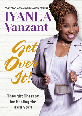 Click for more detail about Get Over It!: Thought Therapy for Healing the Hard Stuff by Iyanla Vanzant