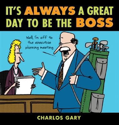 Book Cover It's Always a Great Day to Be the Boss by Charlos Gary