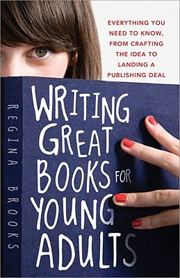 Click for more detail about Writing Great Books For Young Adults: Everything You Need To Know, From Crafting The Idea To Landing A Publishing Deal by Regina Brooks