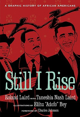 Click for more detail about Still I Rise: A Graphic History Of African Americans by Roland Laird and Taneshia Nash Laird