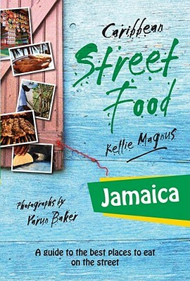 Click for more detail about Jamaica: Caribbean Street Food by Kellie Magnus