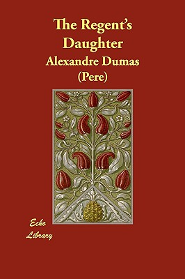 Click for more detail about The Regent's Daughter by Alexandre Dumas