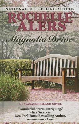 Click for more detail about Magnolia Drive (A Cavanaugh Island Novel) by Rochelle Alers