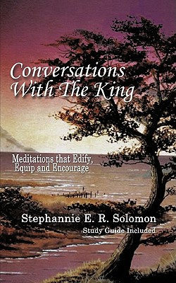 Click for more detail about Conversations With the King and Study Guide: Meditations that Edify, Equip and Encourage by Stephannie Solomon