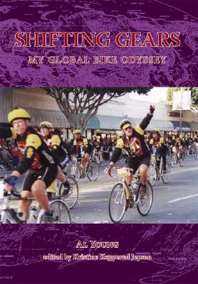 Click for more detail about Shifting Gears: My Global Bike Odyssey by Al Young