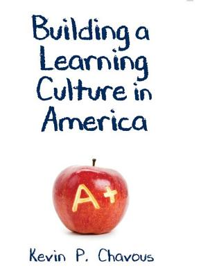 Click for more detail about Building a Learning Culture in America by Kevin P. Chavous