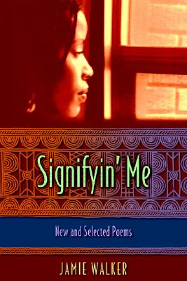 Click for more detail about Signify'n Me: New And Selected Poems by Jamie Walker