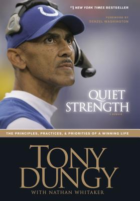 Click for more detail about Quiet Strength: The Principles, Practices, & Priorities of a Winning Life by Tony Dungy