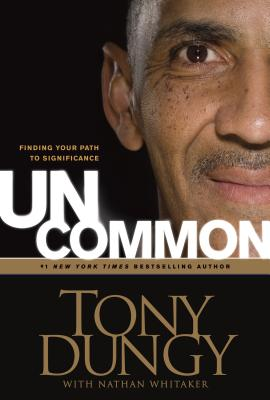 Click for more detail about Uncommon: Finding Your Path to Significance by Tony Dungy