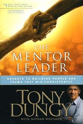 Click for more detail about The Mentor Leader: Secrets to Building People and Teams That Win Consistently by Tony Dungy