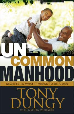 Click for more detail about Uncommon Manhood: Secrets to What It Means to Be a Man by Tony Dungy