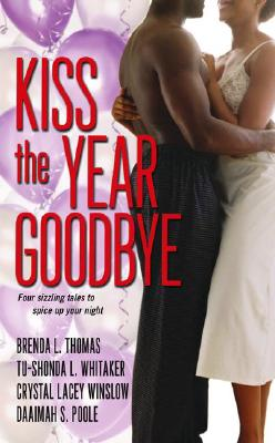 Click for more detail about Kiss the Year Goodbye by Brenda L. Thomas, Tu-Shonda L. Whitaker, and Crystal Lacey Winslow