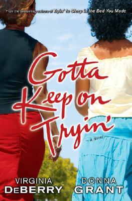 Click for more detail about Gotta Keep on Tryin': A Novel by Virginia Deberry and Donna Grant