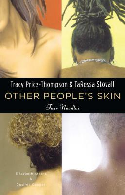 Click for more detail about Other People's Skin: Four Novellas by Tracy Price-Thompson and TaRessa Stovall, with Elizabeth Atkins and Desiree Cooper