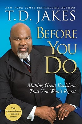 Click for more detail about Before You Do: Making Great Decisions That You Won't Regret by T. D. Jakes