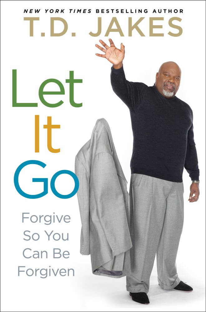 Click for more detail about Let It Go: Forgive So You Can Be Forgiven by T. D. Jakes