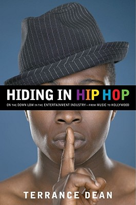 Click for more detail about Hiding In Hip Hop: On The Down Low In The Entertainment Industry--From Music To Hollywood by Terrance Dean