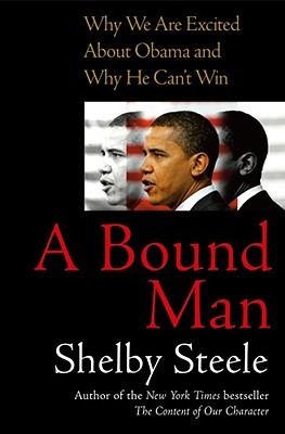 Click for more detail about A Bound Man: Why We Are Excited About Obama And Why He Can't Win by Shelby Steele