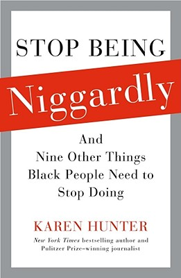 Click for more detail about Stop Being Niggardly: And Nine Other Things Black People Need To Stop Doing by Karen Hunter