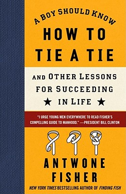 Click for more detail about A Boy Should Know How to Tie a Tie: And Other Lessons for Succeeding in Life by Antwone Fisher