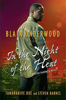 Click for more detail about In The Night Of The Heat: A Tennyson Hardwick Novel by Blair Underwood, Tananarive Due, and Steven Barnes