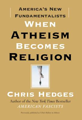 Click for more detail about When Atheism Becomes Religion: America's New Fundamentalists by Chris Hedges