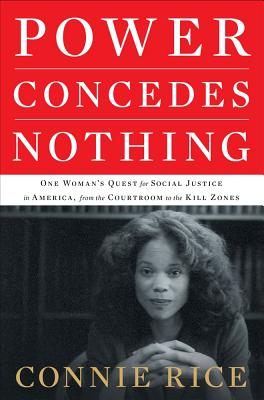 Click for more detail about Power Concedes Nothing: One Woman's Quest for Social Justice in America, from the Courtroom to the Kill Zones by Connie Rice
