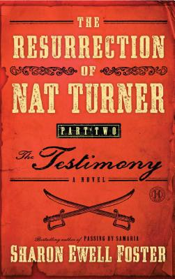 Click for more detail about The Resurrection Of Nat Turner, Part 2: The Testimony: A Novel by Sharon Ewell Foster