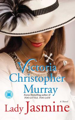 Click for more detail about Lady Jasmine: A Novel by Victoria Christopher Murray
